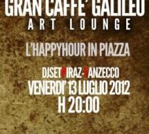 HAPPY HOUR IN PIAZZA – GRAN CAFFE' GALILEO – VENERDI 13 LUGLIO