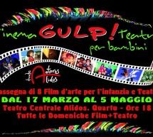 <!--:it-->GULP! – RASSEGNA DI CINEMA E TEATRO PER BAMBINI – TEATRO ALIDOS – QUARTU S.ELENA – 17 MARZO-5 MAGGIO<!--:--><!--:en-->GULP ! – CINEMA AND THEATRE FOR CHILDREN – ALIDOS THEATRE – QUARTU S.ELENA – MARCH 17 TO MAY 5<!--:-->