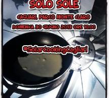 <!--:it-->SOLO SOLE – GARA DI CUCINA SOLARE – PARCO MONTE CLARO – CAGLIARI – DOMENICA 30 GIUGNO<!--:--><!--:en-->ONLY SUN – SOLAR COOKING COMPETITION – MONTE CLARO PARK – SUNDAY JUNE 30th<!--:-->