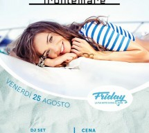 FRIDAY, LA TUA NOTTE IN RIVA AL MARE – FRONTEMARE -QUARTU SANT'ELENA – VENERDI 25 AGOSTO 2017