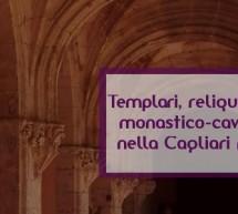 TEMPLARI, RELIQUIE ED ORDINI MONASTICO-CAVALLERESCHI NELLA CAGLIARI MEDIEVALE- GIOVEDI 10 AGOSTO 2017