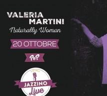 VALERIA MARTINI – NATURALLY WOMAN – JAZZINO – CAGLIARI -VENERDI 20 OTTOBRE 2017