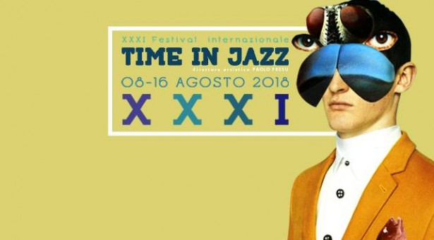 XXXI FESTIVAL INTERNAZIONALE TIME IN JAZZ – BERCHIDDA – 8-16 AGOSTO 2018