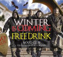 WINTER IS COMING – FREE DRINK – MOOD CLUB – CAGLIARI – VENERDI 30 NOVEMBRE 2018