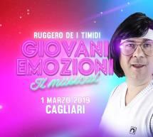 RUGGERO DE I TIMIDI – GIOVANI EMOZIONI – CAGLIARI & SASSARI -1-2 MARZO 2019