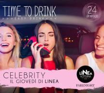 CELEBRITY – TIME TO DRINK – IL GIOVEDI DI LINEA NOTTURNA – CAGLIARI – GIOVEDI 24 GENNAIO 2019