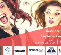 DISSACRANTEMENTE LUCIDE…LUCIDISSIME! – TEATRO MASSIMO – CAGLIARI – LUNEDI 4 MARZO 2019