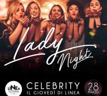 CELEBRITY – LADY NIGHT – IL GIOVEDI DI LINEA NOTTURNA – CAGLIARI – GIOVEDI 28 MARZO 2019