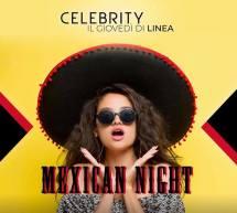MEXICAN NIGHT – CELEBRITY – IL GIOVEDI DI LINEA NOTTURNA – CAGLIARI – GIOVEDI 9 MAGGIO 2019