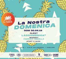 OPENING LA NOSTRA DOMENICA- LA PAILLOTE – CAGLIARI – DOMENICA 30 GIUGNO 2019
