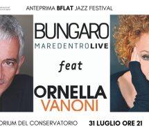 BUNGARO feat ORNELLA VANONI – AUDITORIUM CONSERVATORIO – CAGLIARI – MERCOLEDI 31 LUGLIO 2019