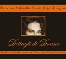 DETTAGLI DI DONNE – PALAZZO REGIO – CAGLIARI – DOMENICA 1 DICEMBRE 2019