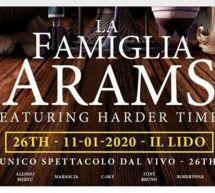 LA FAMIGLIA ARAMS ft HARDER TIMES – LIDO -CAGLIARI – SABATO 11 GENNAIO 2020
