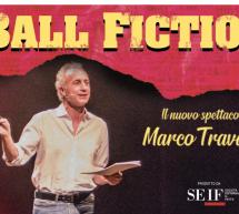 BALL FICTION di MARCO TRAVAGLIO – SASSARI & CAGLIARI  -19-20 MAGGIO 2020